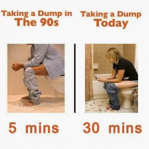 meme that shows taking a dump in the 90s took 5 minutes and taking a dump today takes 30 minutes. the difference is cel phones :D